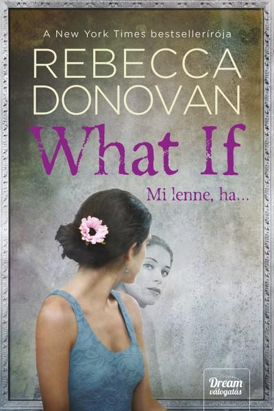 Rebecca Donovan - What If  - Mi lenne, ha...