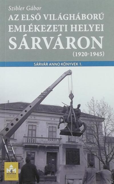 Szibler Gábor - Az első világháború emlékezeti helyei Sárváron
