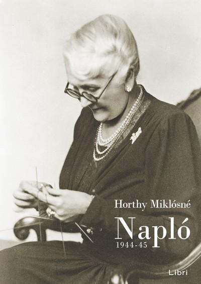 Horthy Miklósné - Napló 1944-45