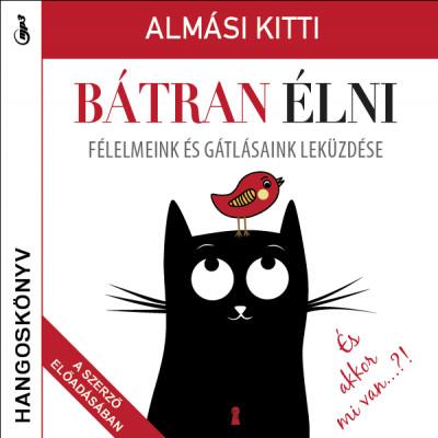 Almási Kitti - Bátran élni - Hangoskönyv