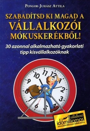 Pongor-Juh�sz Attila - Szabad�tsd ki magad a v�llalkoz�i m�kusker�kb�l!