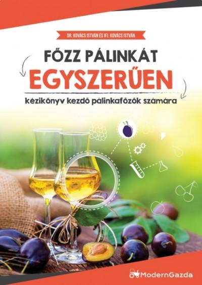 Ifj. Kovács István - Dr. Kovács István - Főzz pálinkát egyszerűen