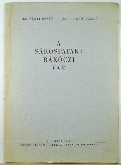 Dercsényi Dezső - Gerő László - A sárospataki Rákóczi-vár