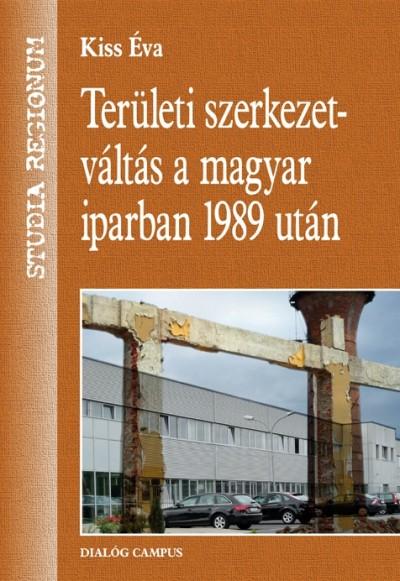 Kiss Éva - Területi szerkezetváltás a magyar iparban 1989 után