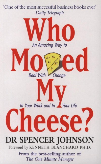 Dr. Spencer Johnson - Who Moved My Cheese?