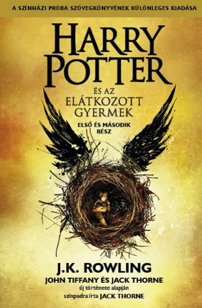 J. K. Rowling - Jack Thorne - John Tiffany - Harry Potter és az elátkozott gyermek