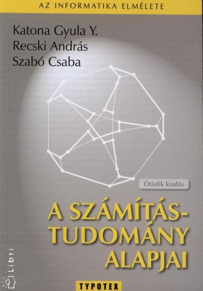 Katona Gyula - Recski András - Szabó Csaba - A számítástudomány alapjai