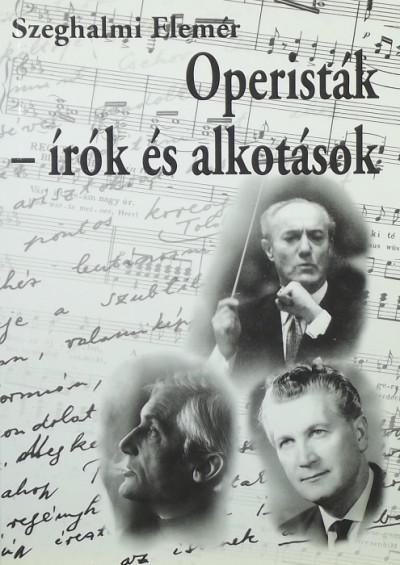 Szeghalmi Elemér - Operisták - írók és alkotások