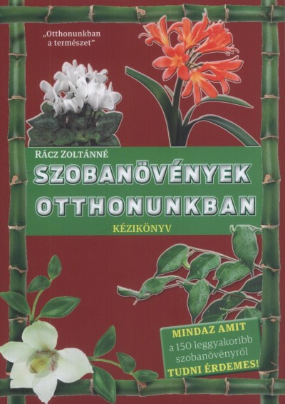 Rácz Zoltánné - Szobanövények otthonunkban - Kézikönyv