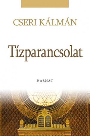 Cseri K�lm�n - Ferenczi Andrea (Szerk.) - A T�zparancsolat