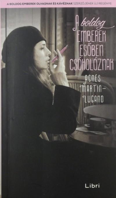 Agnés Martin-Lugand - A boldog emberek esőben csókolóznak
