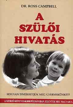 Imagini pentru Campbell, Dr. Ross: Szülői hivatás,  Harmat kiadó, Budapest, 1994